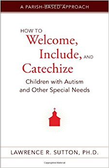 How to Welcome, Include and Catechize Children with Autism and Other Special Needs